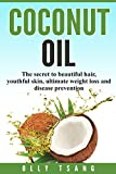 Coconut Oil: The Secret To Beautiful Hair, Youthful Skin, Ultimate Weight Loss And Disease Prevention: Coconut Oil, Coconut, Weight Loss, Beautiful Hair ... Weight Loss, Hair, Beauty, Benefits)
