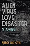 Download Alien Virus Love Disaster: Stories in PDF ePUB Free Online