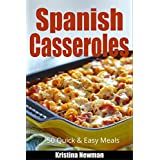 Spanish Cooking:  50 Spanish Casserole Recipes for Quick and Easy Meals (Quick and Easy Meals, Casserole Cookbook, Party Recipes, Family Meals, One Dish Recipes, Dump Dinner, Make Ahead Meals)