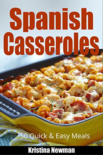 Spanish cooking 50 spanish casserole recipes for quick and easy spanish cooking 50 spanish casserole recipes for quick and easy meals quick and easy forumfinder Images