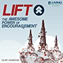 LIFT!: The Awesome Power of Encouragement Lecture by Chip Ingram Narrated by Chip Ingram