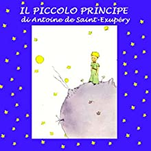 Il Piccolo Principe [The Little Prince] (       UNABRIDGED) by Antoine de Saint-Exupery Narrated by Silvia Cecchini