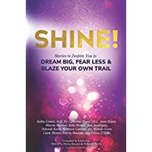 Shine!: Stories to Inspire You to Dream Big, Fear Less & Blaze Your Own Trail