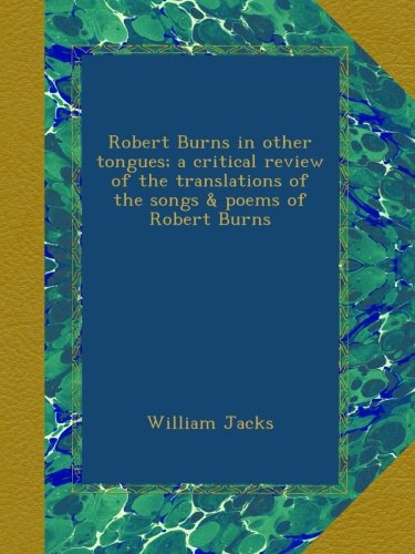 Robert Burns in other tongues; a critical review of the translations of the songs & poems of Robert Burns pdf
