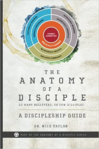 The Anatomy Of A Disciple A Discipleship Guide The Anatomy Of A