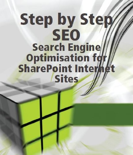 Step by Step SEO: Search Engine Optimisation for SharePoint Internet Sites