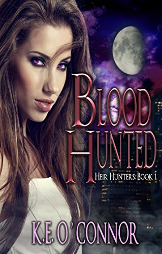 Blood Hunted - Heir Hunters, book 1 (urban fantasy series): Heir Hunters by [O'Connor, K.E.]