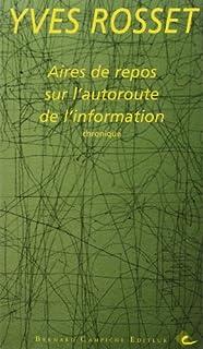 Aires de repos sur l'autoroute de l'information : chronique, Rosset, Yves