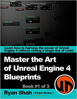 Master the art of unreal engine 4 blueprints book 1 of 3 master the art of unreal engine 4 blueprints book 1 of 3 with hud blueprint basics variables making small projects and more malvernweather Images