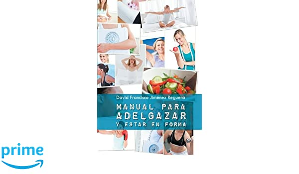 Manual para adelgazar y estar en forma (Spanish Edition): David Francisco Jiménez Reguera: 9781463390112: Amazon.com: Books