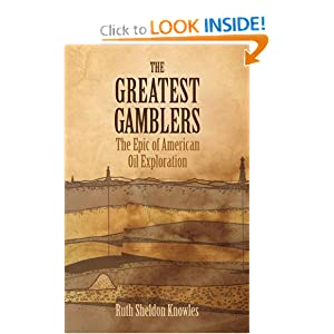 The Greatest Gamblers: The Epic of American Oil Exploration Ruth Sheldon Knowles