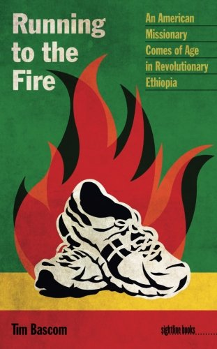 Running to the Fire: An American Missionary Comes of Age in Revolutionary Ethiopia (Sightline Books: The Iowa Series in Literary Nonfiction)