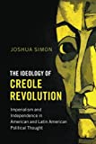 "Joshua Simon, ""The Ideology of the Creole Revolution"" (Cambridge UP, 2017)"