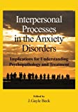 Interpersonal Processes in the Anxiety Disorders, J. Gayle Beck, 1433807459