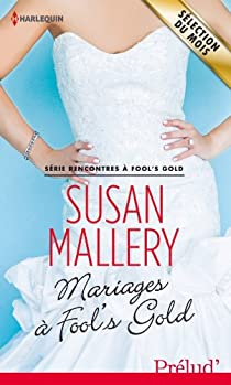 Rencontres à Fool's Gold, tome 6 : Mariages à Fool's Gold par Mallery