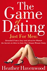 "The Game of Dating: Just for Men. ""The Ultimate Secrets on How to Date Your Dream Woman Today"" Buy it Now. Kindle Edition"