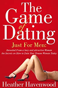 The Game of Dating: Just for Men.The Ultimate Secrets on How to Date Your Dream Woman Today Buy it Now.