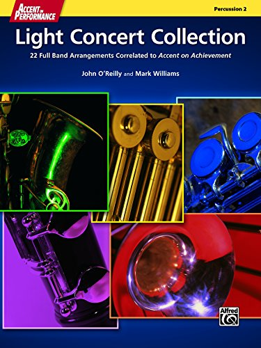 Accent on Performance Light Concert Collection for Percussion 2 (Bells, Xylophone): 22 Full Band Arrangements Correlated to <i>Accent on Achievement</i> (Percussion)