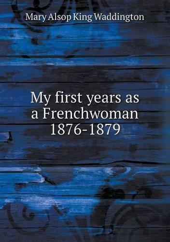 My first years as a Frenchwoman 1876-1879 pdf epub