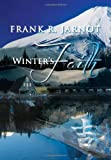 Winter's Faith, Frank R. Jarnot, 1483672409