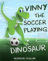 Vinny The Soccer Playing Dinosaur (alfred The Dinosaur Book 2)