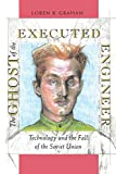 The Ghost of the Executed Engineer: Technology and