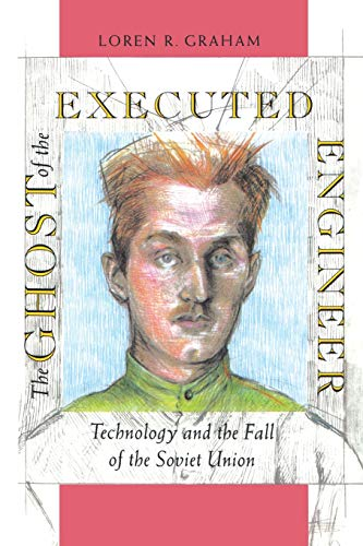 The Ghost of the Executed Engineer: Technology and the Fall of the Soviet Union (Russian Research Center Studies)