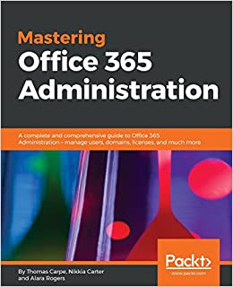 Buy Mastering Office 365 Administration: A complete and