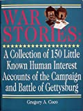 War Stories : A Collection of One Hundred Fifty Little Known Human Interest Stories of the Campaign and Battle of Gettysburg, Coco, Gregory A., 0939631555