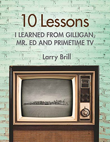 10 Lessons I Learned from Gilligan, Mr. Ed, and Primetime TV (Finding life advice in the weirdest places series, Book 1)