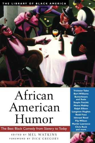 African American Humor: The Best Black Comedy from Slavery to Today (The Library of Black America series)