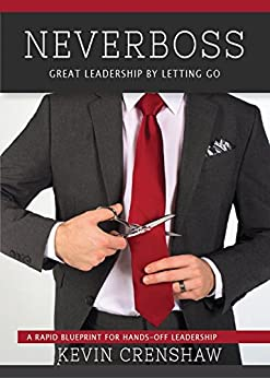 Neverboss: Great Leadership by Letting Go by [Crenshaw, Kevin]