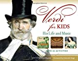 Verdi for Kids: His Life and Music with 21 Activities (For Kids series)