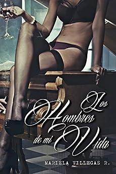 """""""Los Hombres de mi Vida"""": Retratos Íntimos (Spanish Edition) by [R., Mariela Villegas]"""