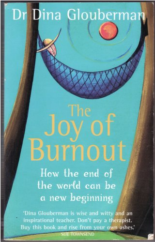 The Joy of Burnout: How Burning Out Unlocks the Way to a Better, Brighter Future