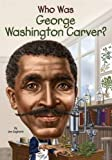Who Was George Washington Carver?