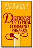Dictionary of Typical Command Phrases, Richard W. Wetherill, 188107403X
