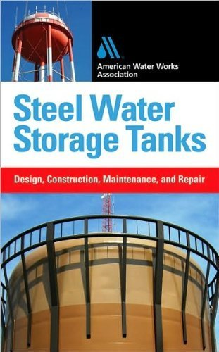 Storage Steel Tanks Water (Steel Water Storage Tanks: Design, Construction, Maintenance, and Repair By Steve Meier, American Water Works Association)