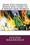 How Life Changes When You Come to a Whole New World, Julissa Mazariego, 1482051230