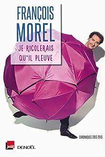 Je rigolerais qu'il pleuve par Morel