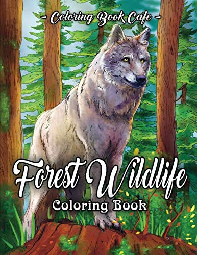 Forest Wildlife Coloring Book: An Adult Coloring Book Featuring Beautiful Forest Animals, Birds, Plants and Wildlife for Stress Relief and Relaxation