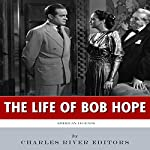 American Legends: The Life of Bob Hope |  Charles River Editors