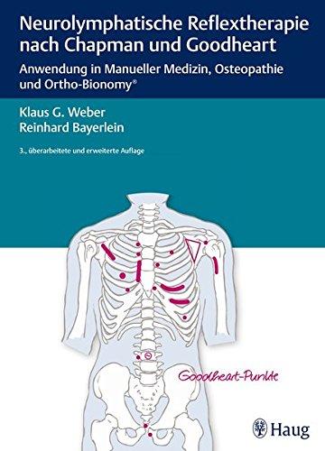 Neurolymphatische Reflextherapie nach Chapman und Goodheart: Anwendung in Manueller Medizin, Osteopathie und Ortho-Bionomy