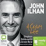 John Ilhan: A Crazy Life   Steve Dabkowski,Annie Reid