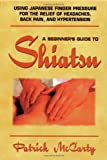 Beginners Guide to Shiatsu, Patrick McCarty, 1847280196