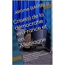 Crise(s) de la démocratie en France et en Allemagne: Deux modèles de Démocratie à l'épreuve de l'intégration européenne et de la mondialisation (de 1968 à nos jours) (French Edition)