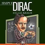 Simply Dirac | Helge Kragh