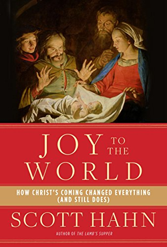 Joy to the World: How Christ's Coming Changed Everything (and Still Does) (Holy Family Of Jesus Mary And Joseph Images)