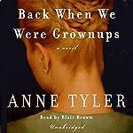 Back When We Were Grownups   Anne Tyler