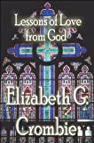 Lessons of Love from God, Elizabeth G. Crombie, 1448924340